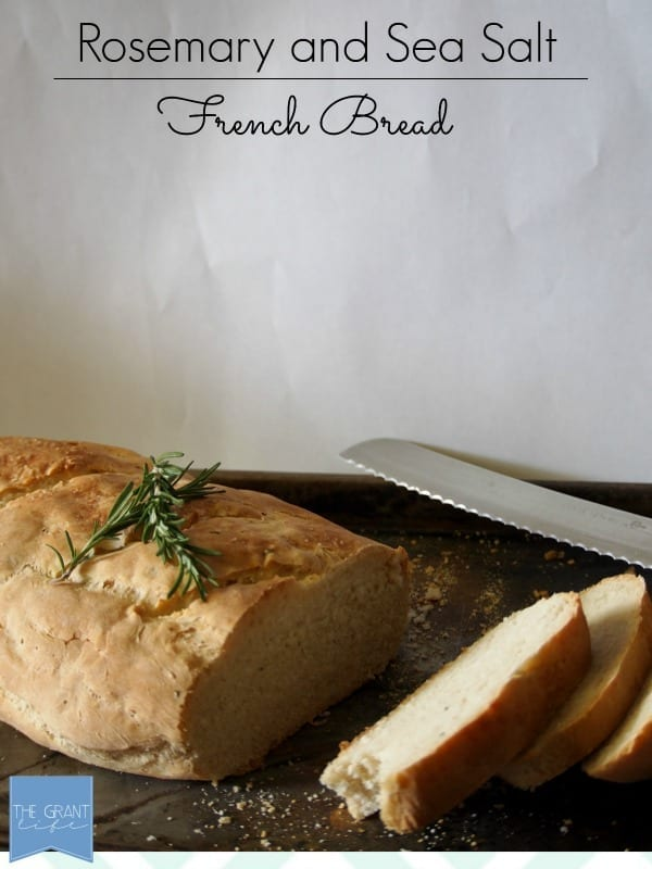 Rosemary and Sea Salt French Bread.  So easy and SO good!