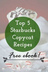 Top 5 Starbucks copycat recipes ebook!  Get it free today and make your favorite drinks at home!