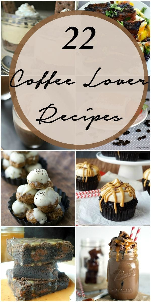 22 coffee lover recipes you have GOT TO TRY!