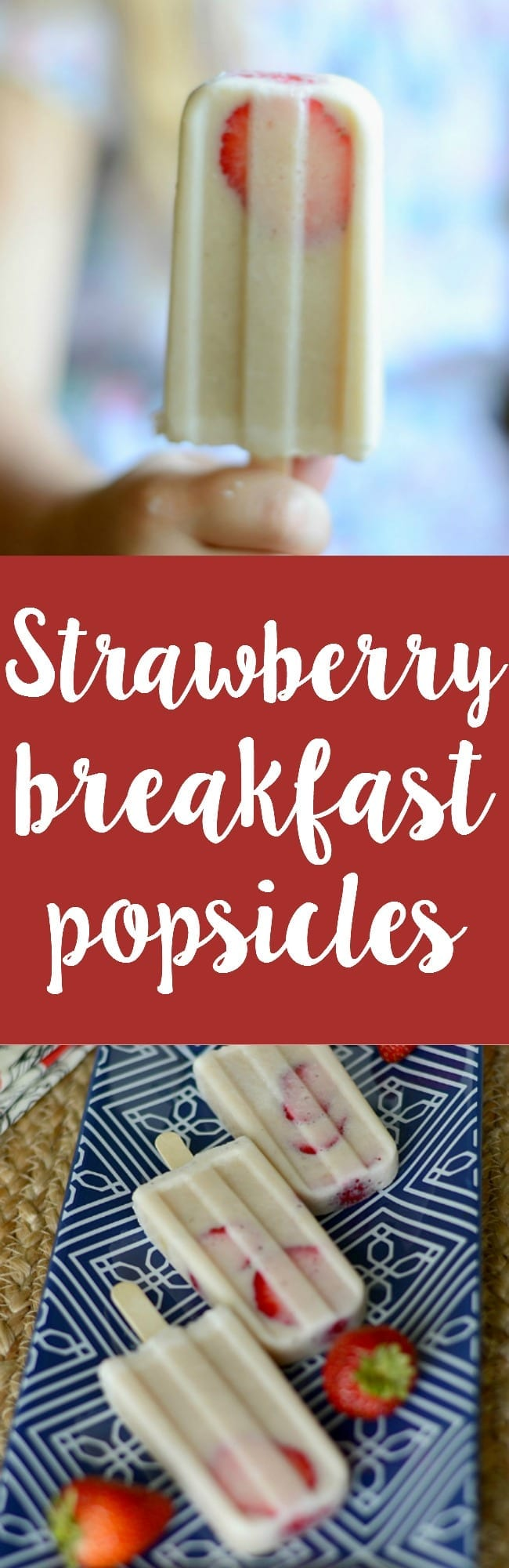Super easy strawberry breakfast popsicles!  Perfect for hot summer mornings